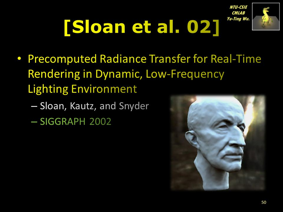 [Sloan et al. 02] Precomputed Radiance Transfer for Real-Time Rendering in Dynamic, Low-Frequency Lighting Environment.